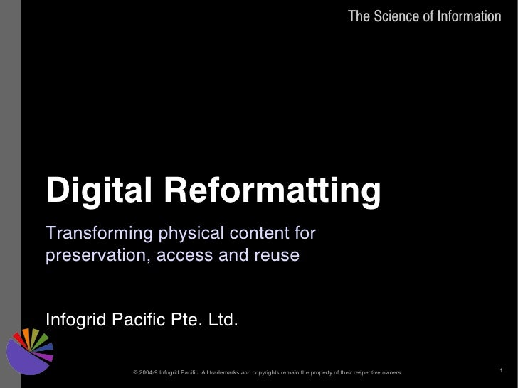 The Science of Information     Digital Reformatting Transforming physical content for preservation, access and reuse   Inf...
