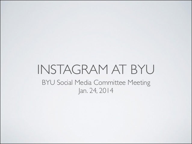 INSTAGRAM AT BYU BYU Social Media Committee Meeting  Jan. 24, 2014