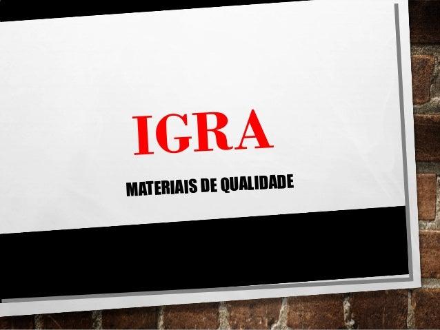 IGRA MATERIAIS DE QUALIDADE