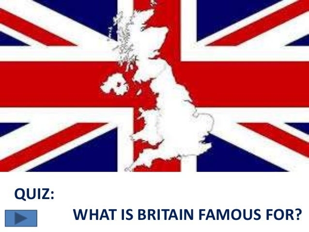 QUIZ: WHAT IS BRITAIN FAMOUS FOR?
