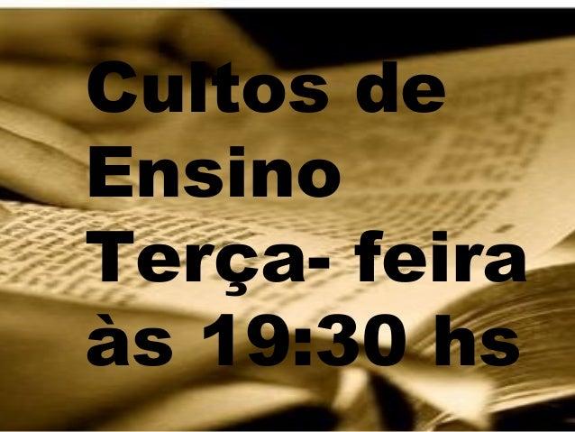 Cultos deEnsinoTerça- feiraàs 19:30 hs