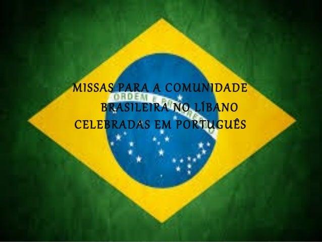 MISSAS PARA A COMUNIDADE    BRASILEIRA NO LÍBANOCELEBRADAS EM PORTUGUÊS