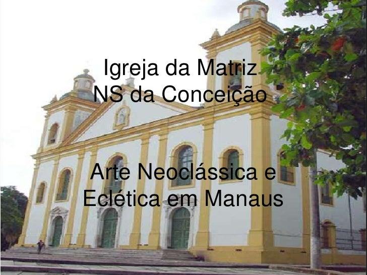 Igreja da MatrizNS da Conceição<br />Arte Neoclássica e Eclética em Manaus<br />