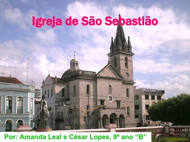 """Igreja de São Sebastião Por: Amanda Leal e César Lopes, 9º ano """"B"""""""
