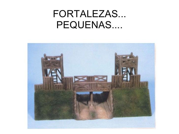 FORTALEZAS... PEQUENAS....