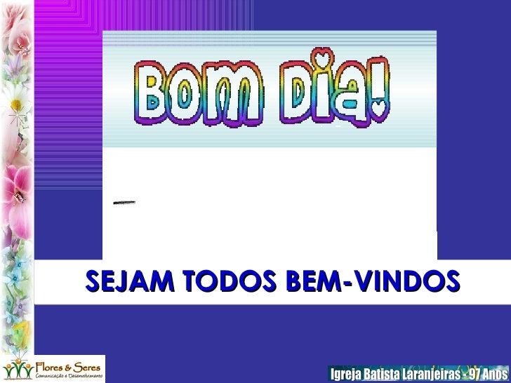SEJAM TODOS BEM-VINDOS