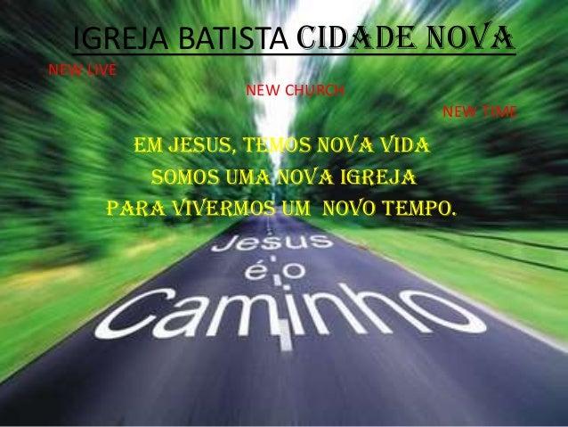 IGREJA BATISTA CIDADE NOVANEW LIVE                 NEW CHURCH                                NEW TIME        EM JESUS, TEM...