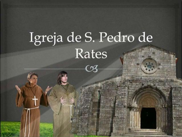  Sejam Bem-Vindos à Igreja de S.Pedro de Rates. Vamos fazer uma visita guiada. Pois é, vamos começar por falar-vos do ext...