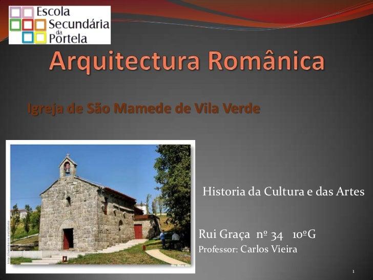 Arquitectura Românica <br />Igreja de São Mamede de Vila Verde<br />Historia da Cultura e das Artes<br />Rui Graça  nº 34 ...
