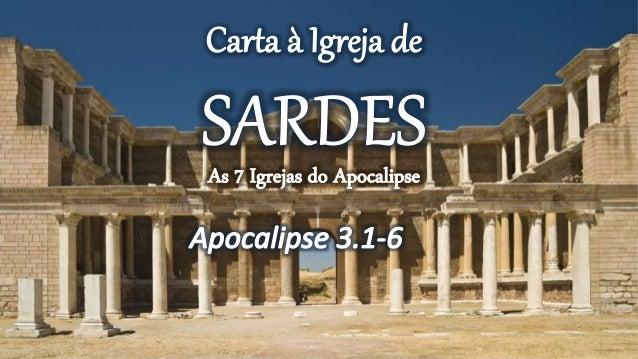 SARDES = Cântico de Alegria A cidade de Sardes foi construída sobre uma rocha (1150 a.C), ficava numa elevação de cerca de...