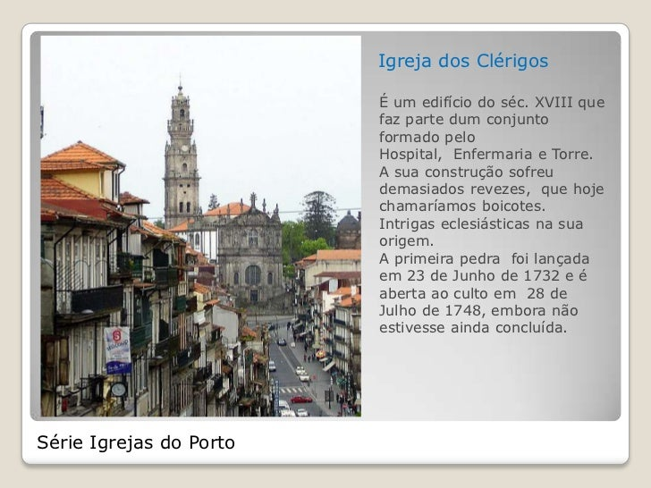 Igreja dos Clérigos                         É um edifício do séc. XVIII que                         faz parte dum conjunto...
