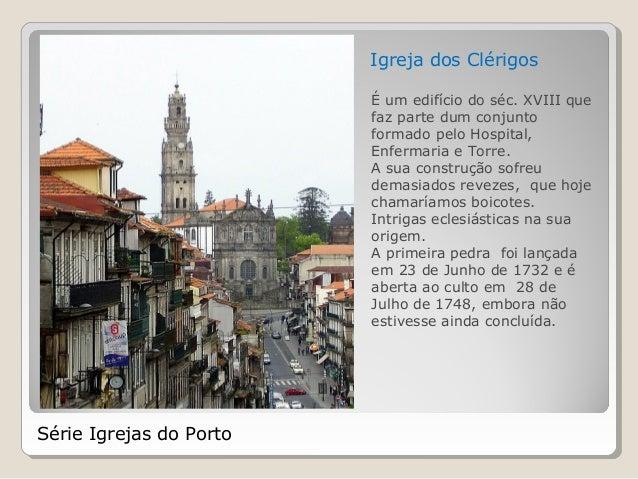 Igreja dos Clérigos É um edifício do séc. XVIII que faz parte dum conjunto formado pelo Hospital, Enfermaria e Torre. A su...
