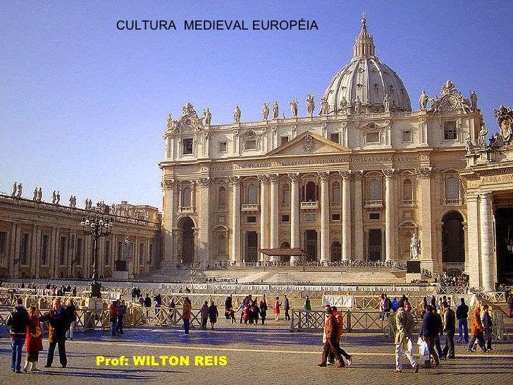 CULTURA  MEDIEVAL EUROPÉIA Prof: WILTON REIS