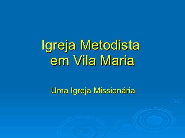Igreja Metodista   em Vila Maria   Uma Igreja Missionária