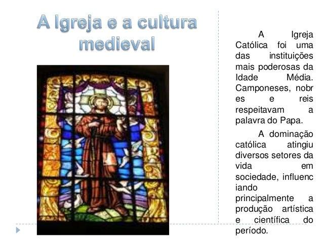 A Igreja Católica foi uma das instituições mais poderosas da Idade Média. Camponeses, nobr es e reis respeitavam a palavra...