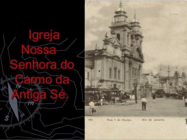 Igreja  NossaSenhora do Carmo daAntiga Sé.