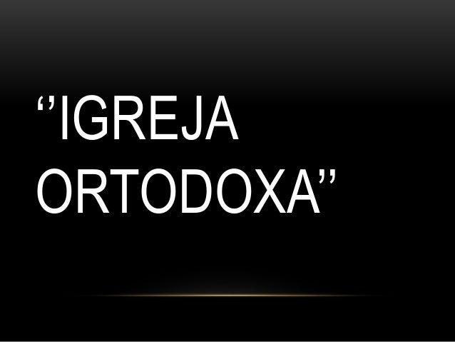 ''IGREJA ORTODOXA''