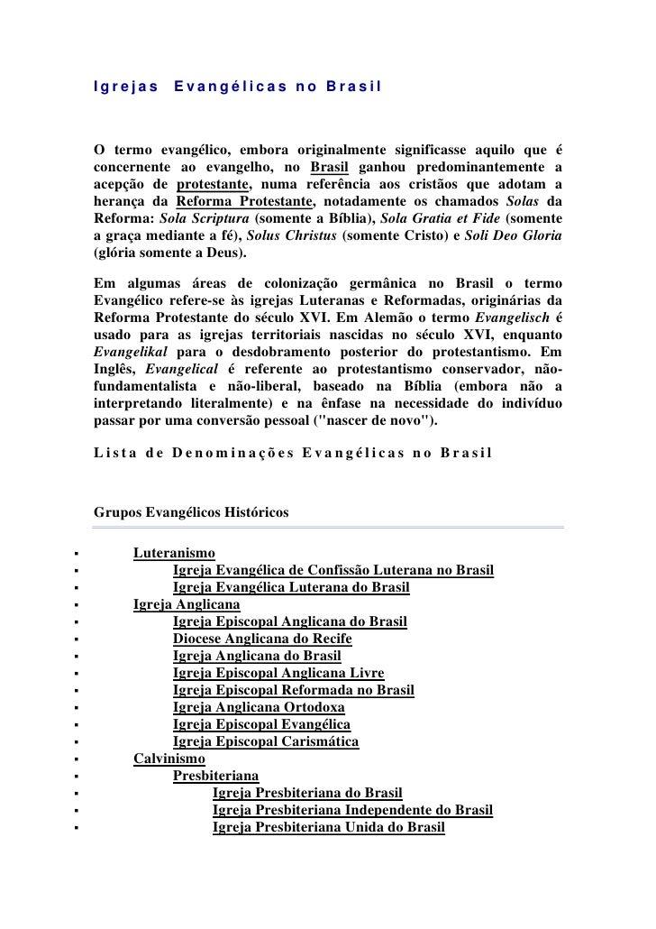Igrejas     Evangélicas no Brasil    O termo evangélico, embora originalmente significasse aquilo que é concernente ao eva...