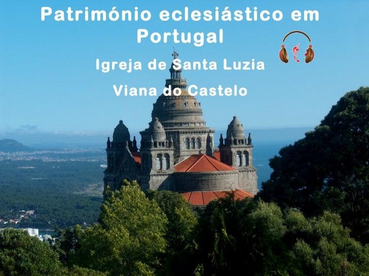 Património eclesiástico em        Portugal     Igreja de Santa Luzia       Viana do Castelo