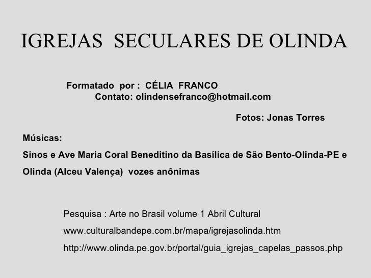 IGREJAS SECULARES DE OLINDA           Formatado por : CÉLIA FRANCO                Contato: olindensefranco@hotmail.com    ...