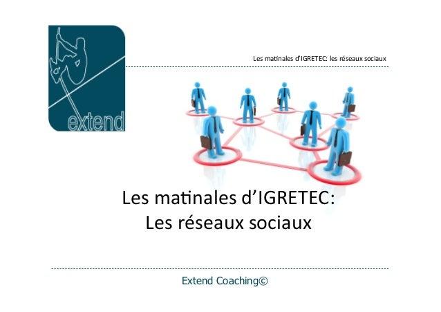 Les  ma'nales  d'IGRETEC:  les  réseaux  sociaux Extend Coaching© Les  ma'nales  d'IGRETEC:   Les  résea...