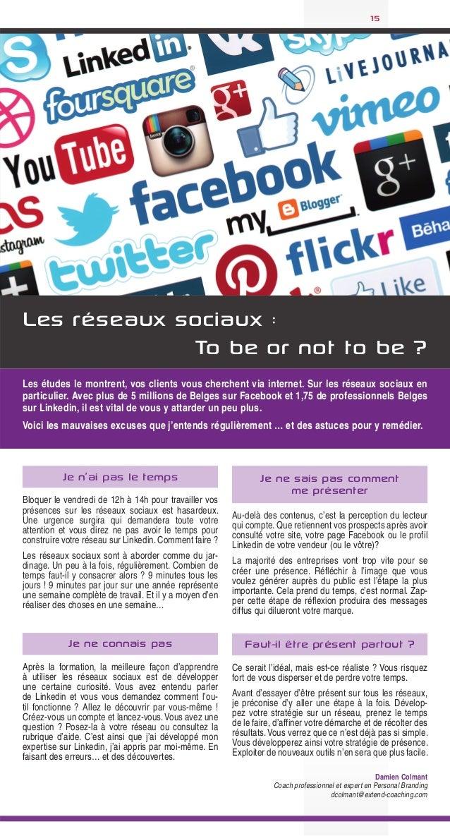15  Les réseaux sociaux : To be or not to be ? Les études le montrent, vos clients vous cherchent via internet. Sur les ré...
