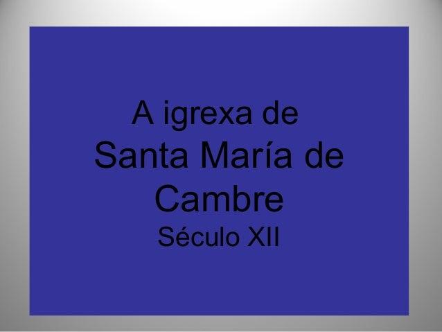 A igrexa de  Santa María de Cambre Século XII