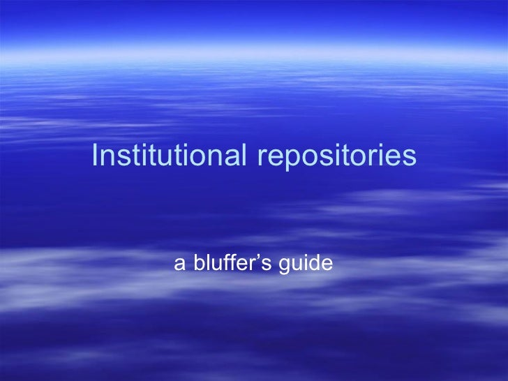Institutional repositories a bluffer's guide