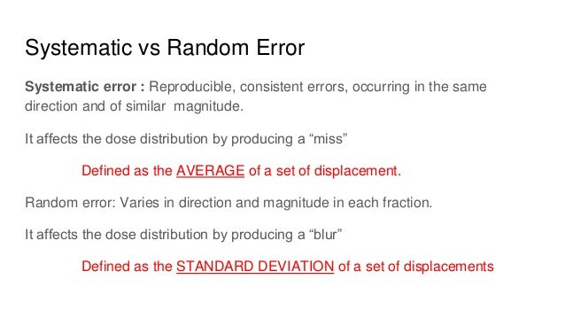 Systematic vs Random Error Systematic error : Reproducible, consistent errors, occurring in the same direction and of simi...