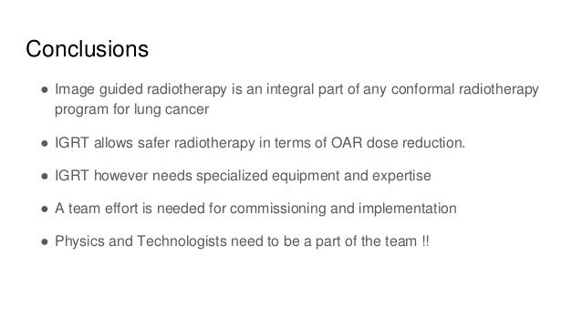 Conclusions ● Image guided radiotherapy is an integral part of any conformal radiotherapy program for lung cancer ● IGRT a...