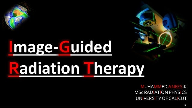 Image-Guided Radiation Therapy MUHAMMED ANEES.K MSc RADIATION PHYSICS UNIVERSITYOF CALICUT 1