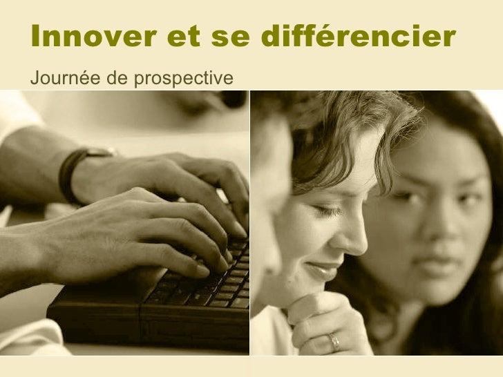 Innover et se différencier  Journée de prospective