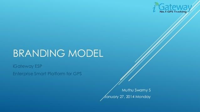 BRANDING MODEL iGateway ESP Enterprise Smart Platform for GPS  Muthu Swamy S January 27, 2014 Monday
