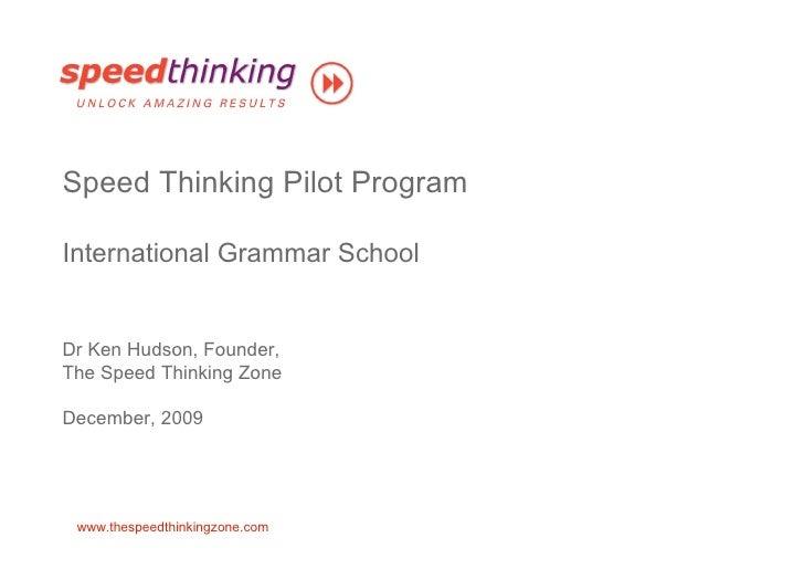 Speed Thinking Pilot Program  International Grammar School   Dr Ken Hudson, Founder, The Speed Thinking Zone  December, 20...