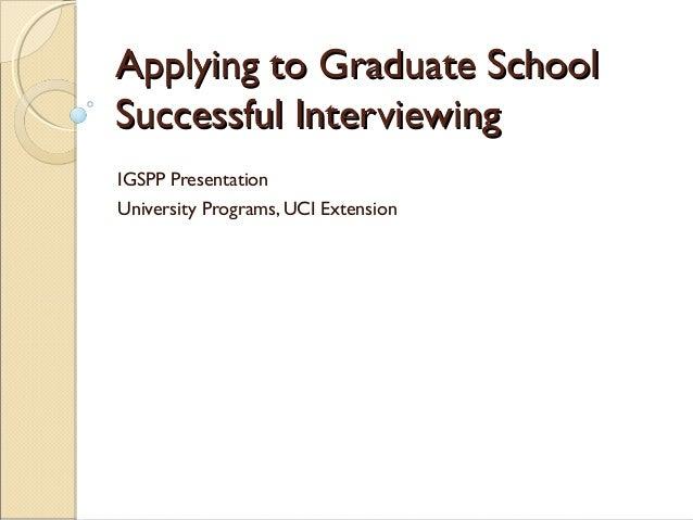 Applying to Graduate SchoolApplying to Graduate School Successful InterviewingSuccessful Interviewing IGSPP Presentation U...