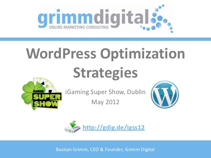 WordPress Optimization     Strategies        iGaming Super Show, Dublin                May 2012               http://gdig....