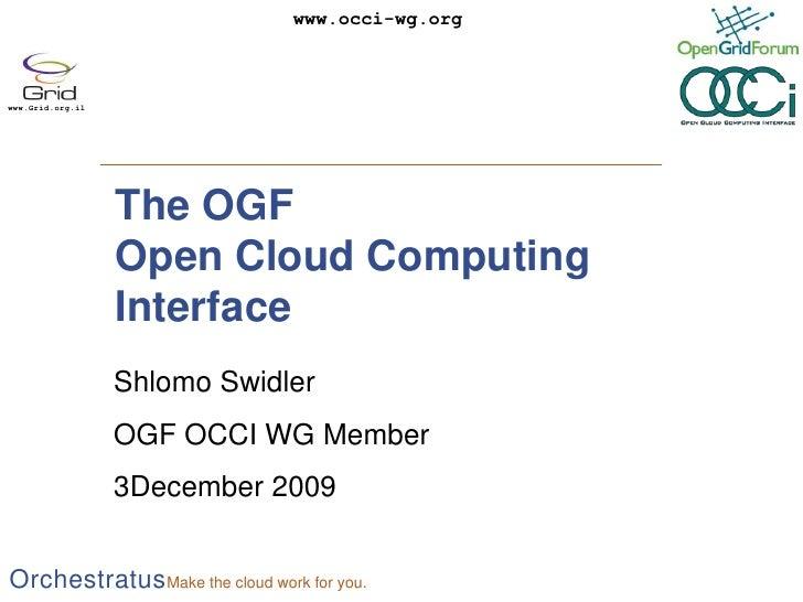 The OGFOpen Cloud Computing Interface<br />Shlomo Swidler<br />OGF OCCI WG Member<br />3December 2009<br />