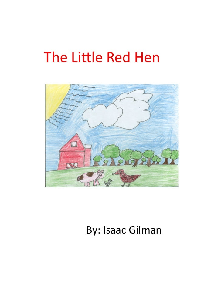 The Lile Red Hen           By: Isaac Gilman