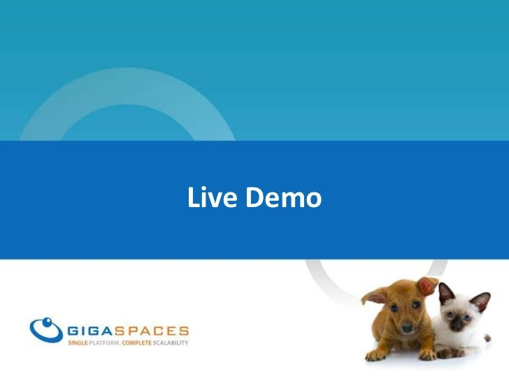 Live Demo17   ® Copyright 2011 Gigaspaces Ltd. All Rights Reserved