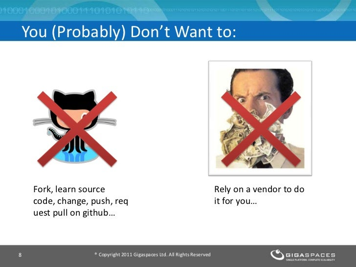 You (Probably) Don't Want to:    Fork, learn source                                                   Rely on a vendor to ...