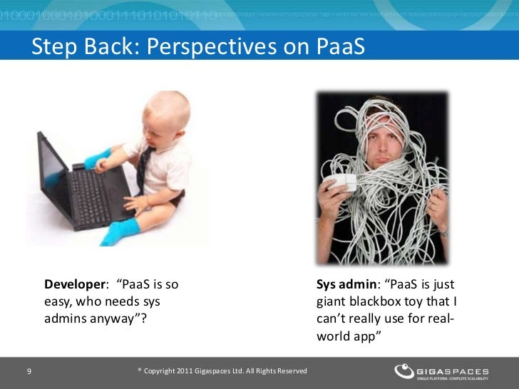 """Step Back: Perspectives on PaaS    Developer: """"PaaS is so                                                Sys admin: """"PaaS ..."""