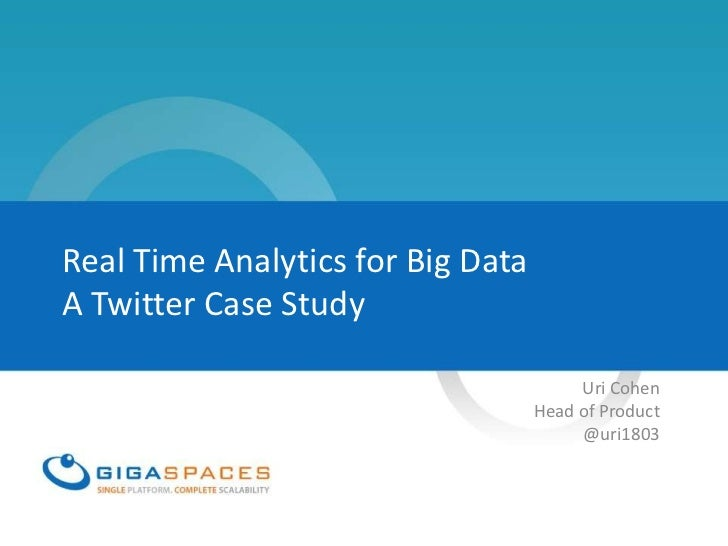 Real Time Analytics for Big DataA Twitter Case Study                                        Uri Cohen                     ...