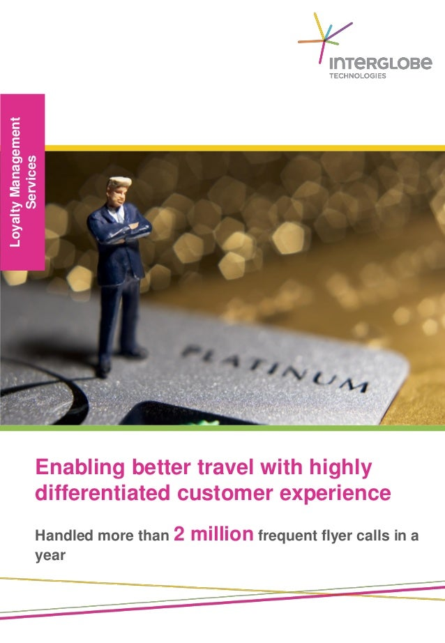 LoyaltyManagement Services Enabling better travel with highly differentiated customer experience Handled more than 2 milli...