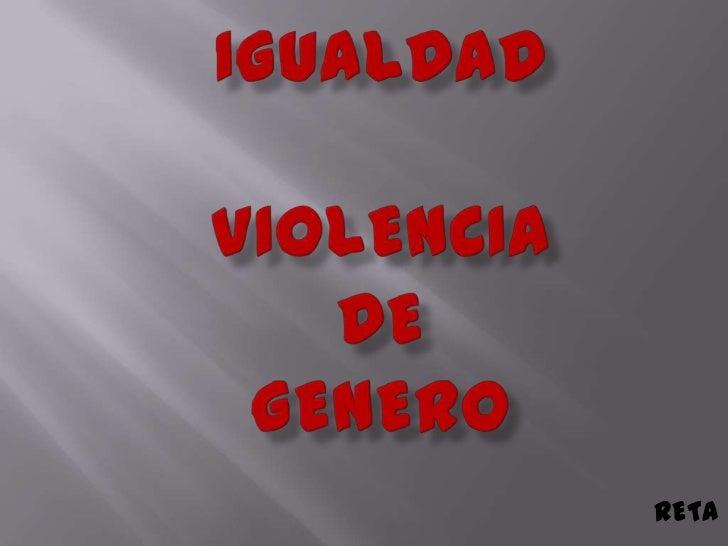 IGUALDADVIOLENCIADE GENERO<br />RETA<br />