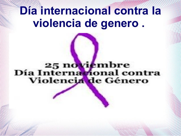 Día internacional contra la  violencia de genero .