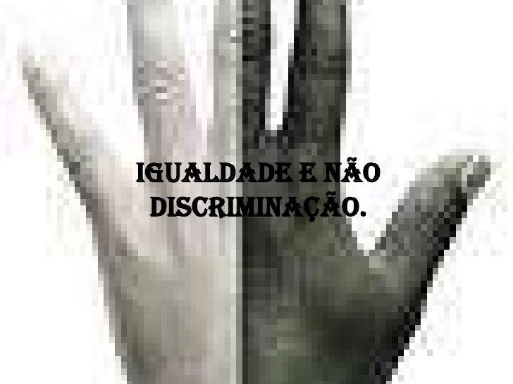 Igualdade e não discriminação.