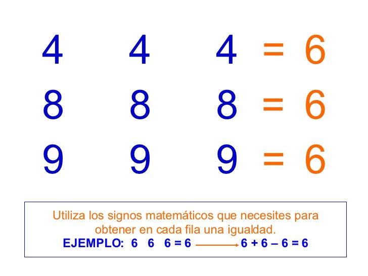 8 8 8 9 9 9 4 4 4 = = = 6 6 6 Utiliza los signos matemáticos que necesites para obtener en cada fila una igualdad. EJEMPLO...