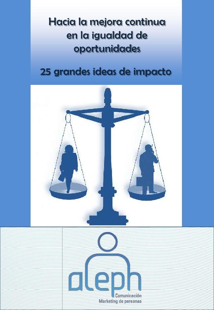Hacia la mejora continua    en la igualdad de      oportunidades25 grandes ideas de impacto