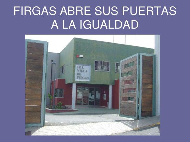 FIRGAS ABRE SUS PUERTAS A LA IGUALDAD<br />