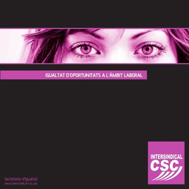 IGUALTAT D'OPORTUNITATS A L'ÀMBIT LABORAL Secretaria d'Igualtat www.intersindical-csc.cat